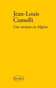 Jean-Louis Comolli - Une terrasse en Algérie.