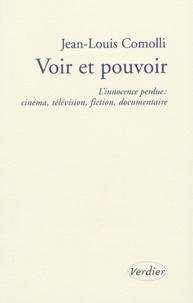 Jean-Louis Comolli - Voir et pouvoir - L'innocence perdue : cinéma, télévision, fiction, documentaire.