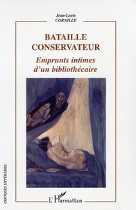 Jean-Louis Cornille - Bataille conservateur - Emprunts intimes d'un bibliothécaire.