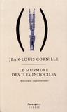 Jean-Louis Cornille - Le murmure des îles indociles - Nouvelles (r)écritures indocéaniennes.