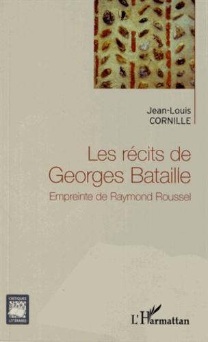 Jean-Louis Cornille - Les récits de Georges Bataille - Empreinte de Raymond Roussel.