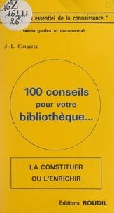 Jean-Louis Cospérec - 100 conseils pour votre bibliothèque : la constituer ou l'enrichir.