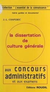 Jean-Louis Cospérec - La dissertation de culture générale aux concours administratifs et aux examens.
