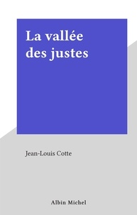 Jean-Louis Cotte - La Vallée des justes.