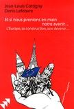 Jean-Louis Cottigny et Denis Lefebvre - Et si nous prenions en main notre avenir... - L'Europe, sa construction, son devenir....