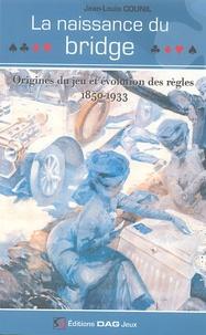 Jean-Louis Counil - La naissance du bridge - Origines du jeu et évolution des règles 1850-1933.