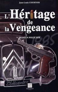Jean-Louis Courtois - L'héritage de la vengeance.
