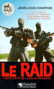 Jean-Louis Courtois - Le RAID.