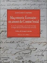 Jean-Louis Craponne - Maçonnerie écossaise : en amont du contrat social - La vie, les personnages et les rituels de la loge à l'origine de l'essor de l'écossisme en France.