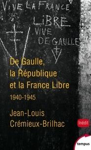 Jean-Louis Crémieux-Brilhac - De Gaulle, la République et la France Libre - 1940-1945.