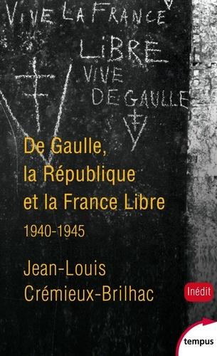 De Gaulle, la République et la France Libre. 1940-1945