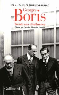 Jean-Louis Crémieux-Brilhac - Georges Boris - Trente ans d'influence Blum, De Gaulle, Mendès France.
