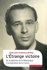 Jean-Louis Crémieux-Brilhac - L'étrange victoire - De la défense de la République à la libération de la France.