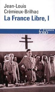 Jean-Louis Crémieux-Brilhac - La France Libre. De l'appel du 18 juin à la Libération - Tome 1.