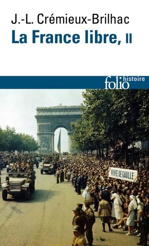 Jean-Louis Crémieux-Brilhac - La France Libre. De l'appel du 18 juin à la Libération - Tome 2.
