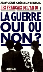 Jean-Louis Crémieux-Brilhac - Les Français de l'an 40 - Tome 1, La guerre oui ou non ?.