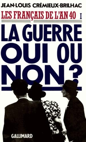 Les Français de l'an 40. Tome 1, La guerre oui ou non ?
