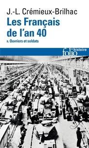Jean-Louis Crémieux-Brilhac - Les Français de l'an 40 - Tome 2, Ouvriers et soldats.