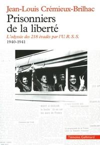 Jean-Louis Crémieux-Brilhac - Prisonniers de la liberté - L'odyssée des 218 évadés par l'URSS 1940-1941.