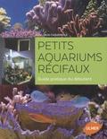 Jean-Louis Cuquemelle - Petits aquariums récifaux - Guide pratique du débutant.