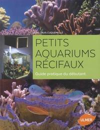 Petits aquariums récifaux- Guide pratique du débutant - Jean-Louis Cuquemelle pdf epub