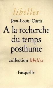 Jean-Louis Curtis - À la recherche du temps posthume.