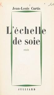 Jean-Louis Curtis - L'échelle de soie.