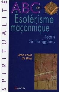 Jean-Louis de Biasi - ABC de l'ésotérisme maçonnique - Secrets des rites égyptiens.