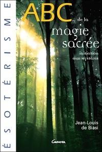 Jean-Louis de Biasi - ABC de la magie sacrée - Initiation aux mystères.
