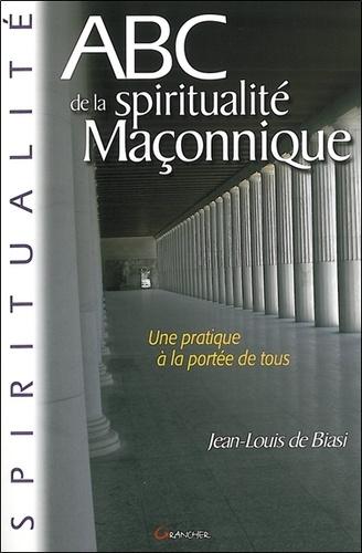 Jean-Louis de Biasi - ABC de la Spiritualité maçonnique.