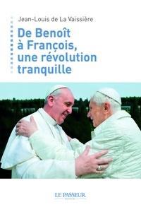 Jean-Louis de La Vaissière - De Benoît à François, une révolution tranquille.