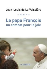 Jean-Louis de La Vaissière - Le pape François, un combat pour la joie.