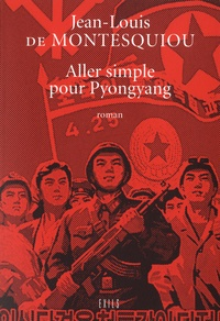 Jean-Louis de Montesquiou - Aller simple pour Pyongyang.