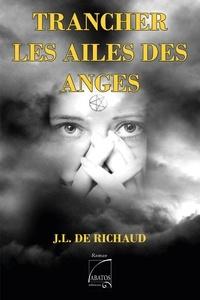 Jean-Louis de Richaud - Trancher les ailes des anges.