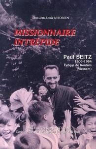 Jean-Louis de Robien - Missionnaire intrépide - Paul Seitz, évêque de Kontum (Vietnam) 1906-1984.
