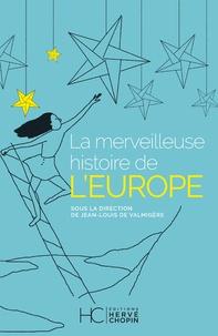 La merveilleuse histoire de l'Europe - Jean-Louis de Valmigère  