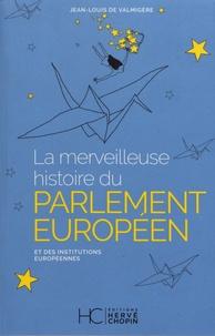 Jean-Louis de Valmigère - La merveilleuse histoire du parlement européen et des institutions européennes.