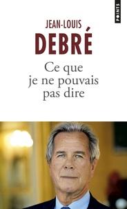 Jean-Louis Debré - Ce que je ne pouvais pas dire 2007-2016.