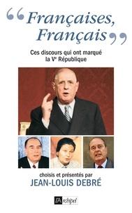 """Jean-Louis Debré - """"Françaises, Français"""" - Ces discours qui ont marqué la Ve République."""