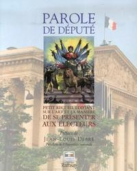 Parole de député- Petit recueil édifiant sur l'art et la manière de se présenter aux électeurs - Jean-Louis Debré  