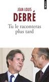 Jean-Louis Debré - Tu le raconteras plus tard.