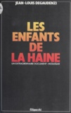 Jean-Louis Degaudenzi - Les Enfants de la haine - Un extraordinaire document-mosaïque.