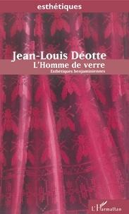 Jean-Louis Déotte - L'HOMME DE VERRE. - Esthétiques benjaminiennes.