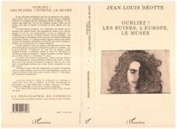 Jean-Louis Déotte - Oubliez ! - Les ruines, l'Europe, le musée.