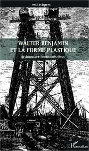 Jean-Louis Déotte - Walter Benjamin et la forme plastique - Architecture, technique, lieux.