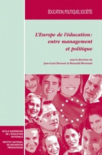 Jean-Louis Derouet et Romuald Normand - L'Europe de l'éducation : entre management et politique.