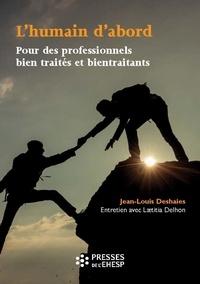Jean-Louis Deshaies et Laetitia Delhon - L'humain d'abord - Pour des professionnels bien traités et bientraitants.
