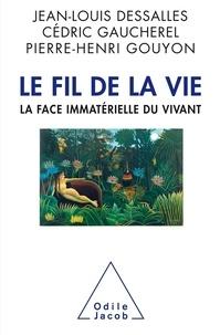Jean-Louis Dessalles et Cédric Gaucherel - Le fil de la vie - La face immatérielle du vivant.