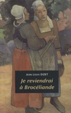 Jean-Louis Dizet - Je reviendrai à Brocéliande.