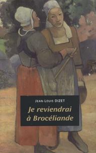 Jean-Louis Dizet - Je reviendrai à Brocéliande.